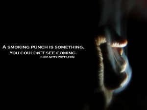 A smoking punch is something you couldn't see coming.