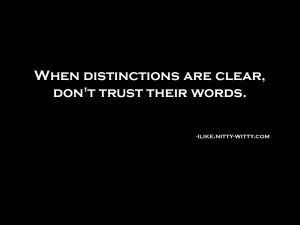 When distinctions are clear, don't trust their words.